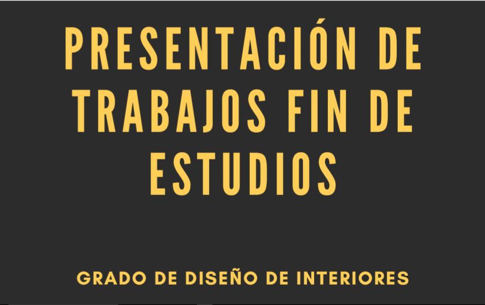Trabajos Fin de Estudios Grado de Diseño de Interiores Septiembre 2021